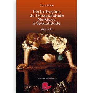 Perturbações da Personalidade Narcisica e Sexualidade Vol III